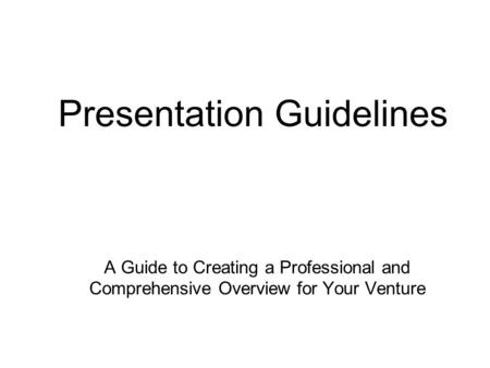 A Guide to Creating a Professional and Comprehensive Overview for Your Venture Presentation Guidelines.