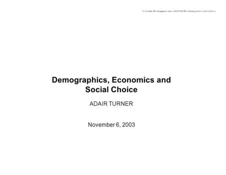 Demographics, Economics and Social Choice ADAIR TURNER November 6, 2003 R:\Live Files\IBK Management\Inbox\ADAIR TURNER\ln000rsm.ppt 06/11/2003 10:25:00.