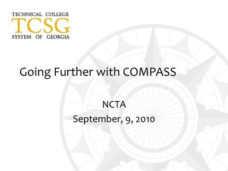 Going Further with COMPASS NCTA September, 9, 2010.