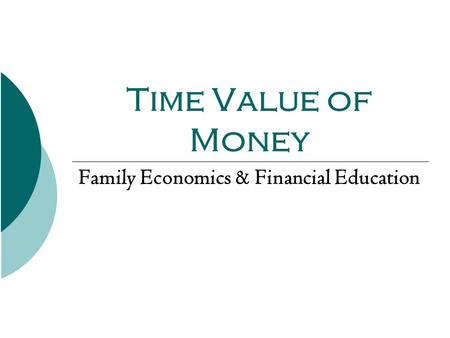 Time Value of Money Family Economics & Financial Education.