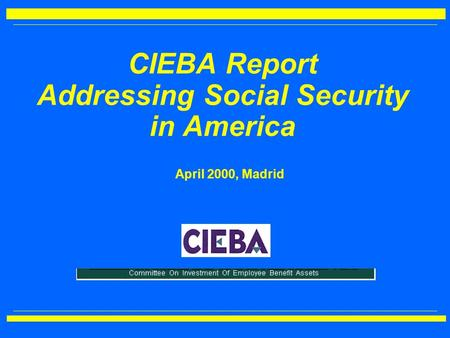 CIEBA Report Addressing Social Security in America April 2000, Madrid.