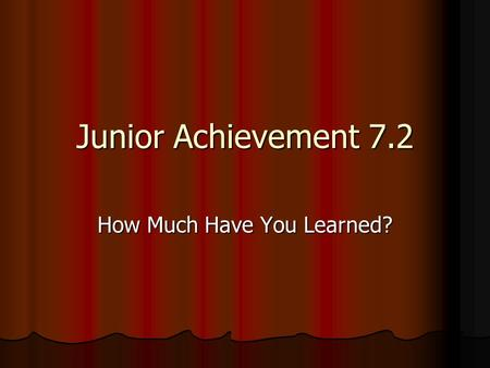 Junior Achievement 7.2 How Much Have You Learned?.
