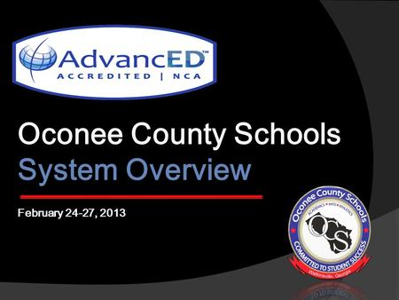 Oconee County Schools System Overview February 24-27, 2013.