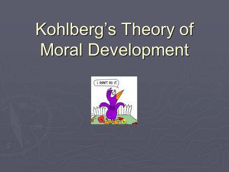 Kohlberg's Theory of Moral Development. Moral Development   Moral development is the gradual development of an individuals concept of right or wrong.