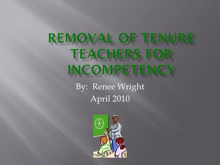 By: Renee Wright April 2010. Originated around the turn of the century  Prescribed by state statute  In most states granted after a teacher successfully.
