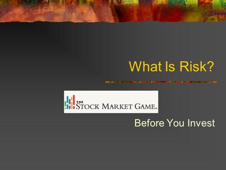 What Is Risk? Before You Invest. What is Risk? Jamie wanted advice about the best way to make money on money she received for her birthday. Her brother.