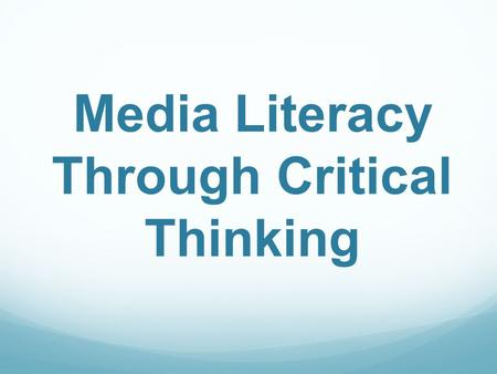 Media Literacy Through Critical Thinking. What is media?