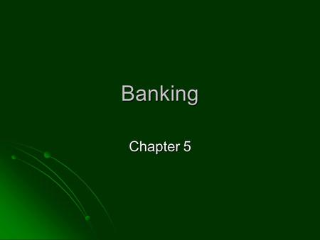 Banking Chapter 5. Section 5.1 Objectives Identify types of financial services Identify types of financial services Describe the various types of financial.