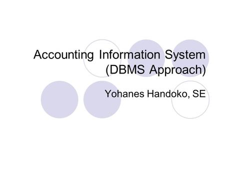 Accounting Information System (DBMS Approach) Yohanes Handoko, SE.