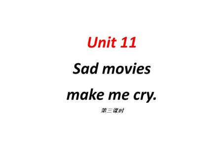 Unit 11 Sad movies make me cry. 第三课时 Review : 1. The loud music makes me nervous. 2. Soft and quiet music makes me relax. 3. Money and fame don't always.