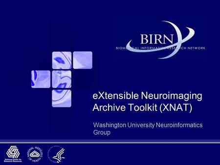 EXtensible Neuroimaging Archive Toolkit (XNAT) Washington University Neuroinformatics Group.