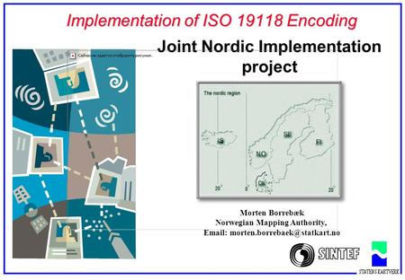 Implementation of ISO 19118 Encoding Joint Nordic Implementation project Morten Borrebæk Norwegian Mapping Authority,