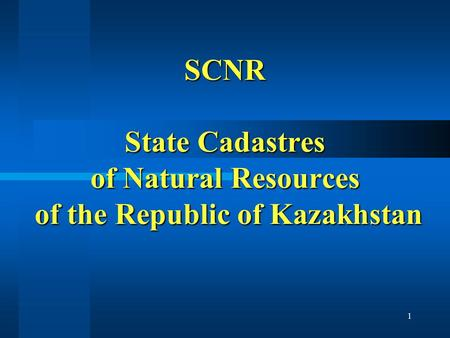 1 SCNR State Cadastres of Natural Resources of the Republic of Kazakhstan.