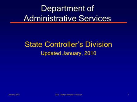 DAS: State Controller's Division1January 2010 Department of Administrative Services State Controller's Division Updated January, 2010.
