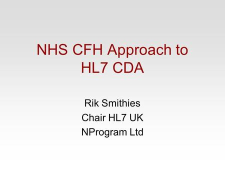 NHS CFH Approach to HL7 CDA Rik Smithies Chair HL7 UK NProgram Ltd.