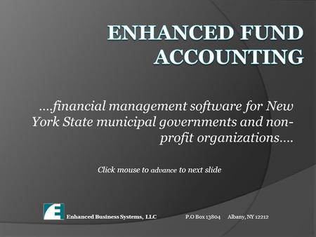 ….financial management software for New York State municipal governments and non- profit organizations…. Click mouse to advance to next slide Enhanced.