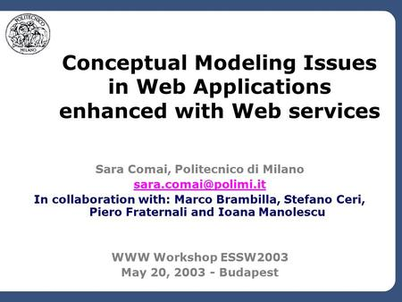 Conceptual Modeling Issues in Web Applications enhanced with Web services Sara Comai, Politecnico di Milano In collaboration with: