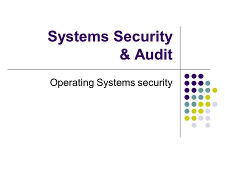 Systems Security & Audit Operating Systems security.
