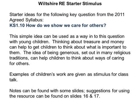 Wiltshire RE Starter Stimulus Starter ideas for the following key question from the 2011 Agreed Syllabus: KS1.10 How do we show we care for others? This.