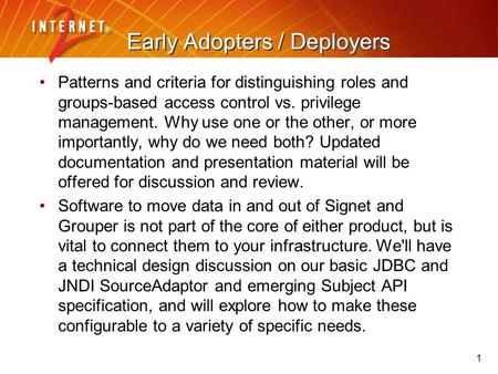 1 Early Adopters / Deployers Patterns and criteria for distinguishing roles and groups-based access control vs. privilege management. Why use one or the.