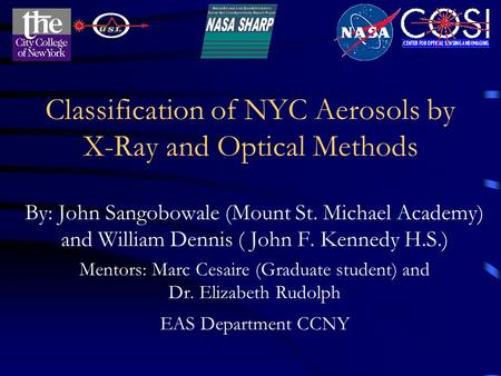 Classification of NYC Aerosols by X-Ray and Optical Methods By: John Sangobowale (Mount St. Michael Academy) and William Dennis ( John F. Kennedy H.S.)