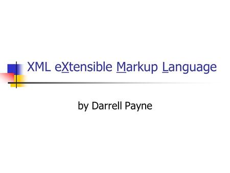XML eXtensible Markup Language by Darrell Payne. Experience Logicon / Sterling Federal C, C++, JavaScript/Jscript, Shell Script, Perl XML Training XML.