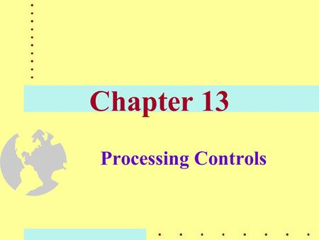 Chapter 13 Processing Controls. Operating System Integrity Operating system -- the set of programs implemented in software/hardware that permits sharing.