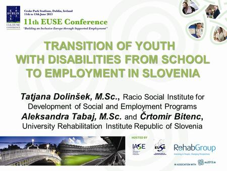 TRANSITION OF YOUTH WITH DISABILITIES FROM SCHOOL TO EMPLOYMENT IN SLOVENIA Tatjana Dolinšek, M.Sc., Racio Social Institute for Development of Social and.
