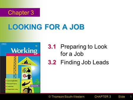 © Thomson/South-WesternSlideCHAPTER 31 LOOKING FOR A JOB 3.1 3.1Preparing to Look for a Job 3.2 3.2Finding Job Leads Chapter 3.