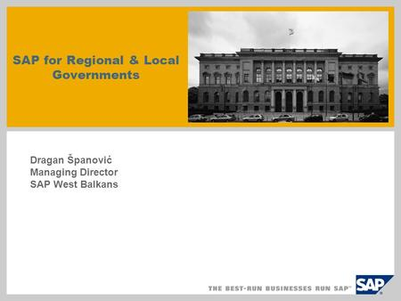 SAP for Regional & Local Governments Dragan Španović Managing Director SAP West Balkans.