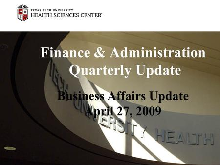Finance & Administration Quarterly Update Business Affairs Update April 27, 2009.