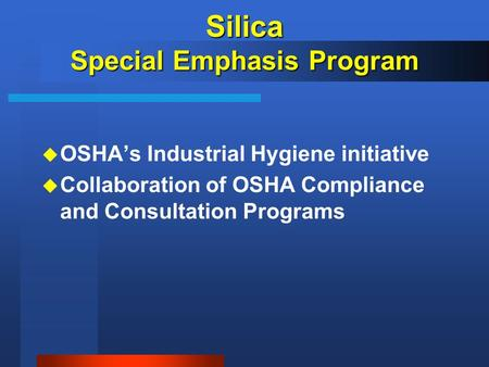 Silica Special Emphasis Program u OSHA's Industrial Hygiene initiative u Collaboration of OSHA Compliance and Consultation Programs.
