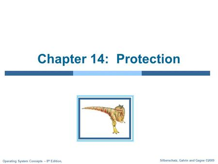 Silberschatz, Galvin and Gagne ©2009 Operating System <strong>Concepts</strong> – 8 th Edition, Chapter 14: Protection.