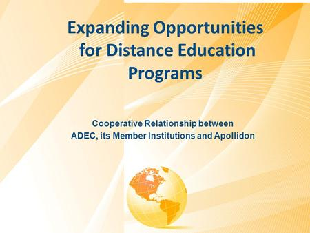 Cooperative Relationship between ADEC, its Member Institutions and Apollidon Expanding Opportunities for Distance Education Programs.