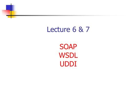 Lecture 6 & 7 SOAP WSDL UDDI. Chapter 22Service-Oriented Computing: Semantics, Processes, Agents - Munindar Singh and Michael Huhns Highlights eXtensible.