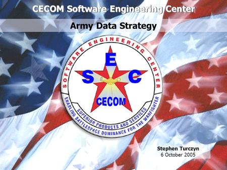 Page 1 1 Stephen Turczyn 6 October 2005 CECOM Software Engineering Center Army Data Strategy.