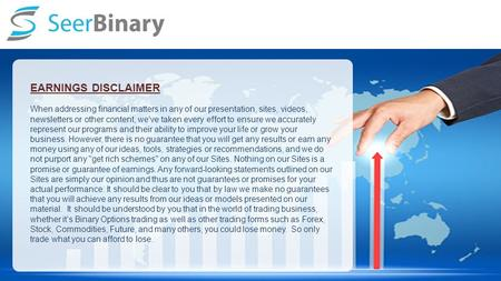 EARNINGS DISCLAIMER When addressing financial matters in any of our presentation, sites, videos, newsletters or other content, we've taken every effort.