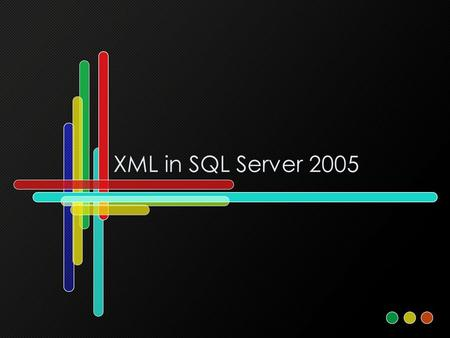 XML in SQL Server 2005. Overview XML is a key part of any modern data environment It can be used to transmit data in a platform, application neutral form.