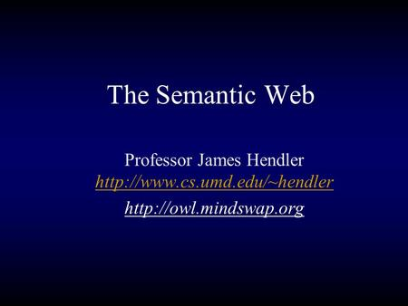 The Semantic Web Professor James Hendler