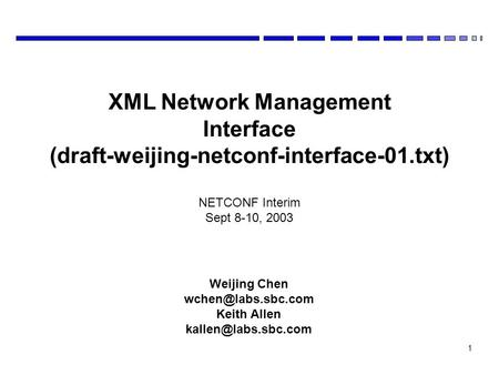1 Weijing Chen Keith Allen XML Network Management Interface (draft-weijing-netconf-interface-01.txt) NETCONF Interim.