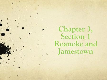 Chapter 3, Section 1 Roanoke and Jamestown