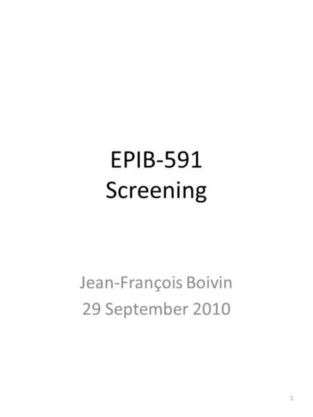 EPIB-591 Screening Jean-François Boivin 29 September 2010 1.