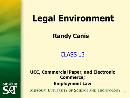 11 CLASS 13 UCC, Commercial Paper, and Electronic Commerce; Employment Law Legal Environment Randy Canis.