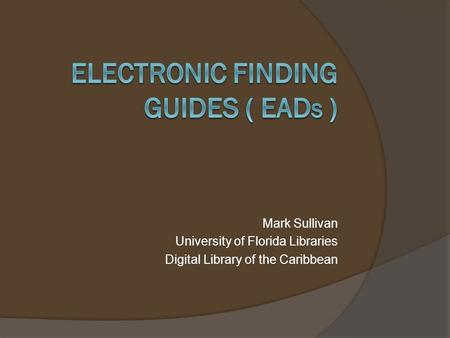 Mark Sullivan University of Florida Libraries Digital Library of the Caribbean.