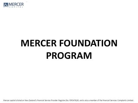 Mercer capital is listed on New Zealand's Financial Service Provider Register (No. FSP347626) and is also a member of the Financial Services Complaints.