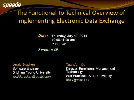 1 The Functional to Technical Overview of Implementing Electronic Data Exchange Date: Thursday, July 17, 2014 10:00-11:00 am Parlor GH Session 4F Jerald.