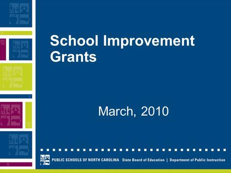 "School Improvement Grants March, 2010. Overview American Recovery and Reinvestment Act Goals and purpose of SIG grants Definition of ""persistently lowest-"