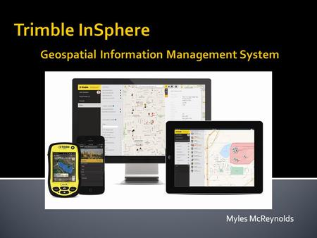Myles McReynolds.  Cloud-based software platform for central management of geospatial applications, data and services.  Gives you the tools you need.