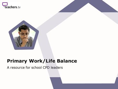 Primary Work/Life Balance A resource for school CPD leaders.