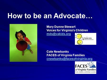 Mary Dunne Stewart Voices for Virginia's Children Cate Newbanks FACES of Virginia Families How to be an Advocate…